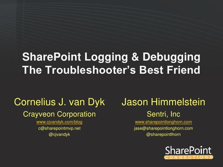 SharePoint Logging & Debugging The Troubleshooter's Best FriendCornelius J. van Dyk        Jason Himmelstein Crayveon Corp...
