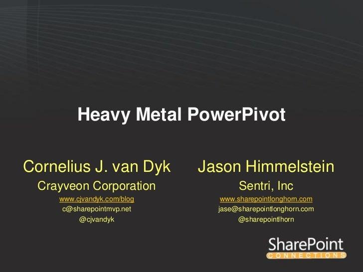 Heavy Metal PowerPivotCornelius J. van Dyk        Jason Himmelstein Crayveon Corporation              Sentri, Inc    www.c...