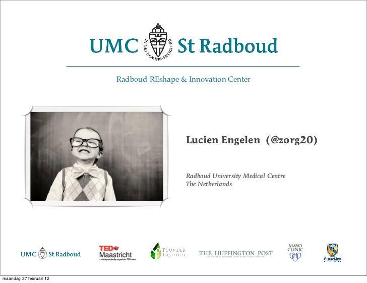 Radboud REshape & Innovation Center                                           Lucien Engelen (@zorg20)                    ...