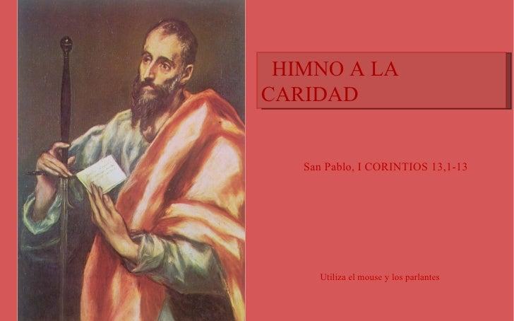 HIMNO A LA CARIDAD San Pablo, óleo de El Greco San Pablo, I CORINTIOS 13,1-13 Utiliza el mouse y los parlantes