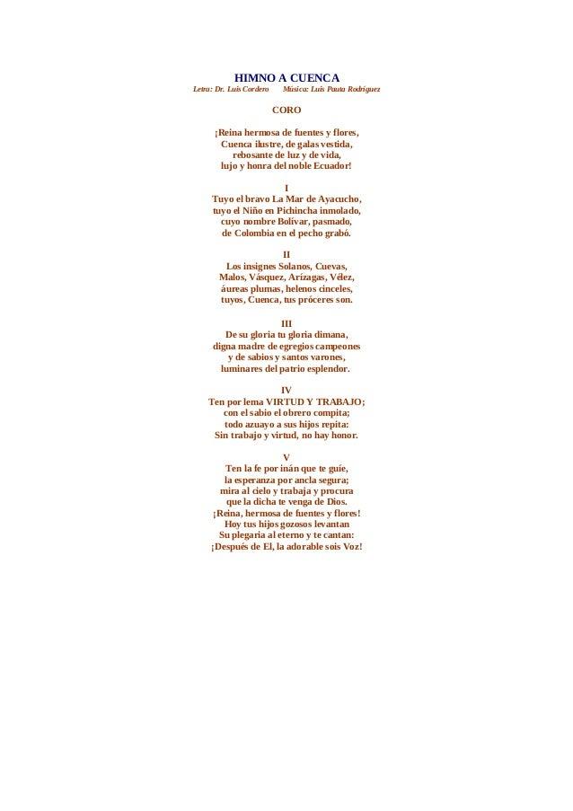 HIMNO A CUENCA Letra: Dr. Luis Cordero Música: Luis Pauta Rodríguez CORO ¡Reina hermosa de fuentes y flores, Cuenca ilustr...