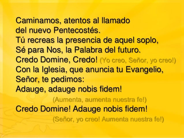 Caminamos, atentos al llamadodel nuevo Pentecostés.Tú recreas la presencia de aquel soplo,Sé para Nos, la Palabra del futu...