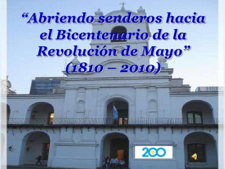 """""""Abriendo senderos hacia el Bicentenario de la Revolución de Mayo"""" (1810 – 2010)<br />"""