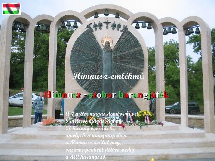 H i m n u s z  -   s z o b o r  h a r a n g j á t é k   Himnusz-emlékmű A 4 méter magas domborművet   9 méteres magasságba...