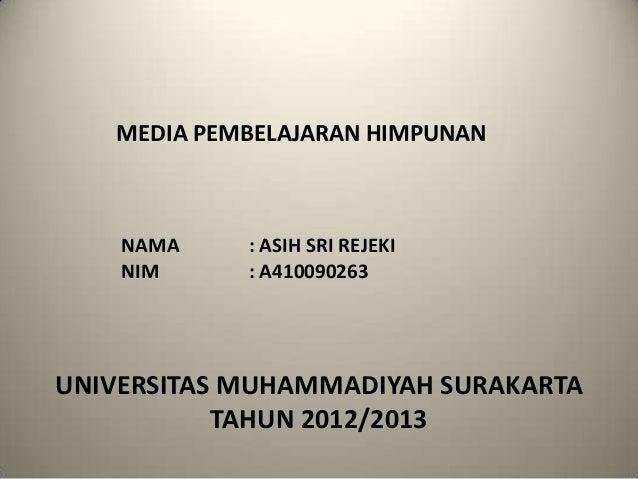 MEDIA PEMBELAJARAN HIMPUNAN    NAMA    : ASIH SRI REJEKI    NIM     : A410090263UNIVERSITAS MUHAMMADIYAH SURAKARTA        ...