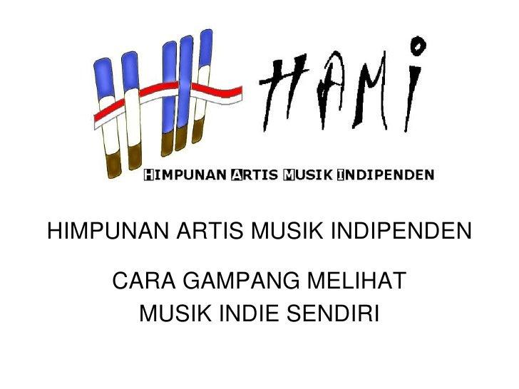HIMPUNAN ARTIS MUSIK INDIPENDEN      CARA GAMPANG MELIHAT       MUSIK INDIE SENDIRI