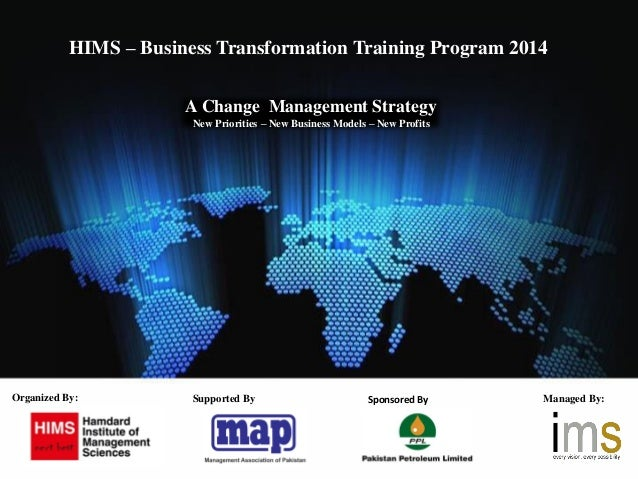 A Change Management Strategy New Priorities – New Business Models – New Profits Organized By: Managed By: HIMS – Business ...