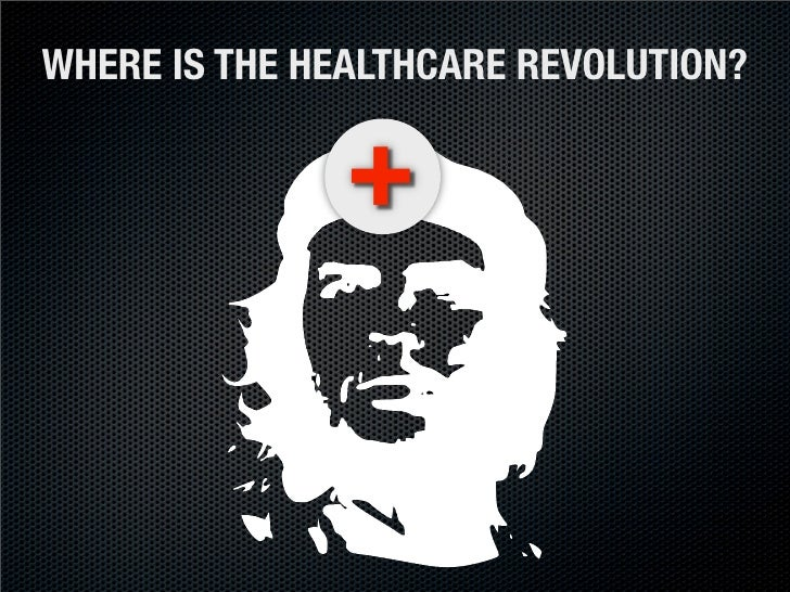 WHERE IS THE HEALTHCARE REVOLUTION?                 +