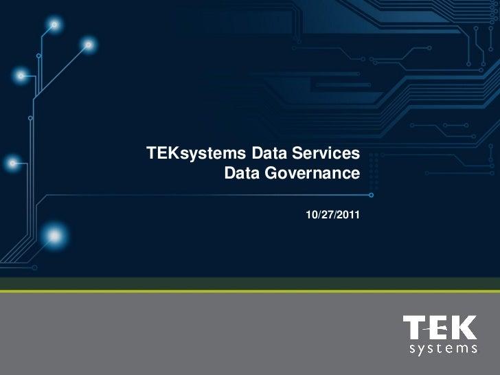 TEKsystems Data Services        Data Governance                 10/27/2011