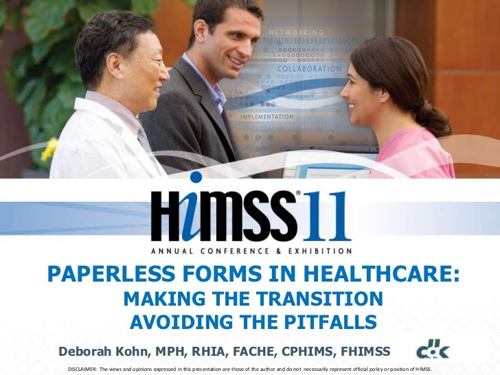 PAPERLESS FORMS IN HEALTHCARE:                         MAKING THE TRANSITION                         AVOIDING THE PITFALLS...