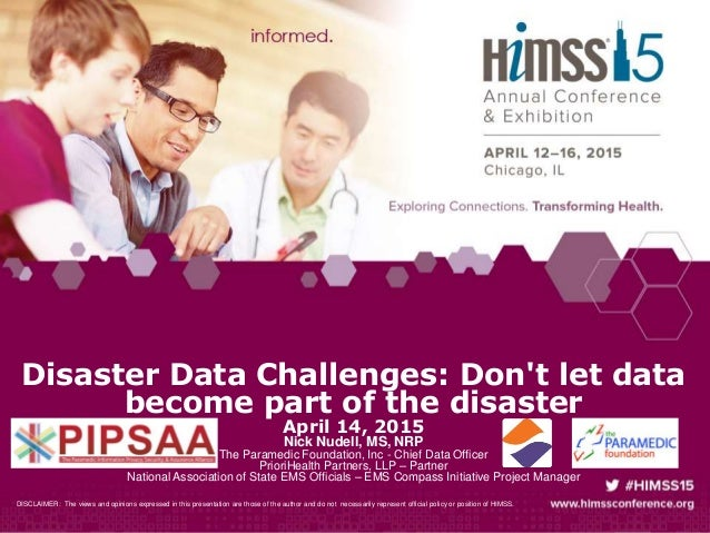 Disaster Data Challenges: Don't let data become part of the disaster April 14, 2015 Nick Nudell, MS, NRP The Paramedic Fou...