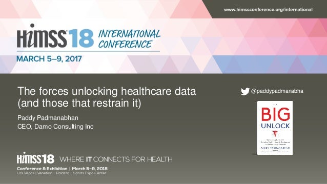 @paddypadmanabhaThe forces unlocking healthcare data (and those that restrain it) Paddy Padmanabhan CEO, Damo Consulting I...