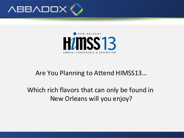 Are You Planning to Attend HIMSS13…Which rich flavors that can only be found in       New Orleans will you enjoy?