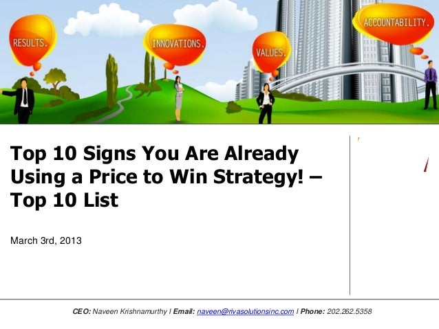 Top 10 Signs You Are AlreadyUsing a Price to Win Strategy! –Top 10 ListMarch 3rd, 2013             CEO: Naveen Krishnamurt...