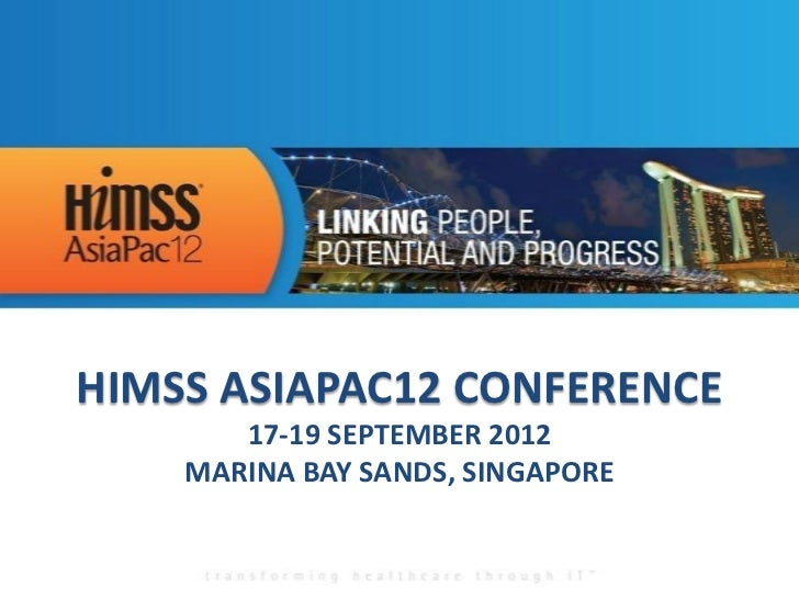 HIMSS ASIAPAC12 CONFERENCE       17-19 SEPTEMBER 2012    MARINA BAY SANDS, SINGAPORE