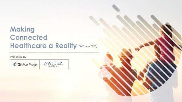 Copyright © 2018 Napier Healthcare. All rights reserved Presented By (24th Jan 2018) Making Connected Healthcare a Reality