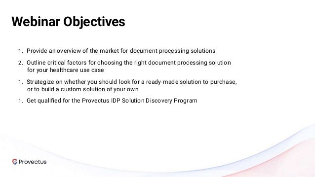 Webinar Objectives 1. Provide an overview of the market for document processing solutions 2. Outline critical factors for ...