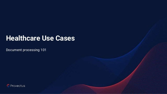 Healthcare Use Cases Document processing 101