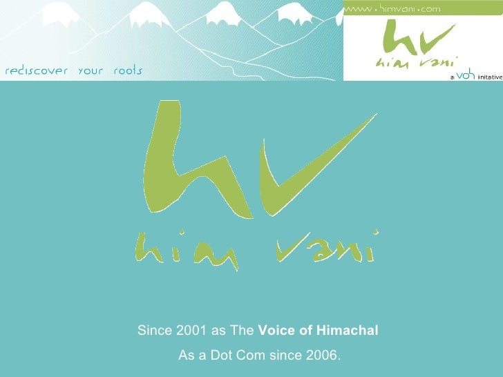 Since 2001 as The  Voice of Himachal   As a Dot Com since 2006.