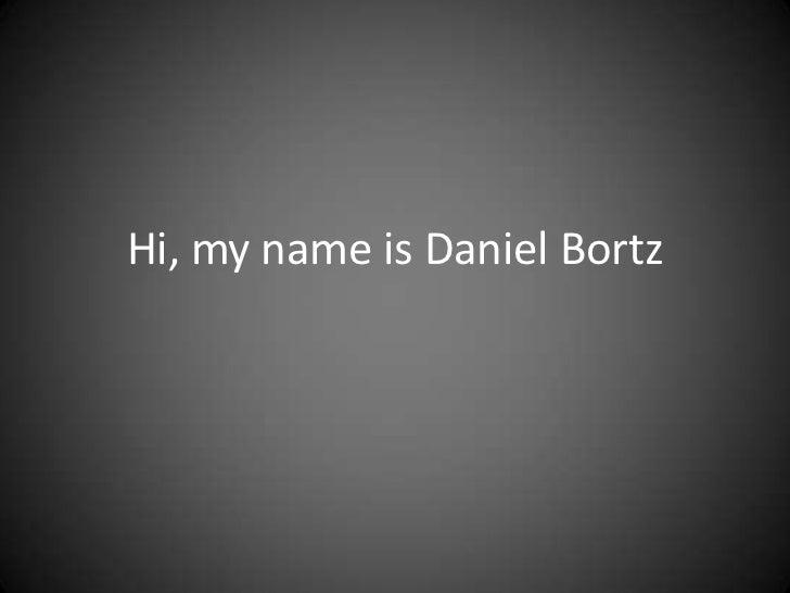 Hi, my name is Daniel Bortz<br />