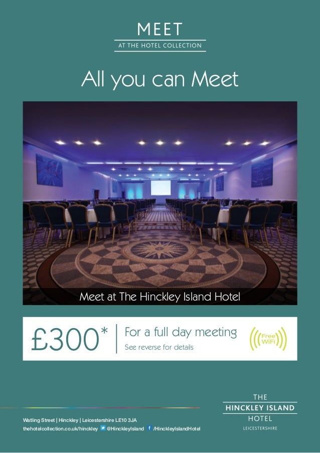 All you can Meet Meet at The Hinckley Island Hotel £300* For a full day meeting See reverse for details Watling Street | H...