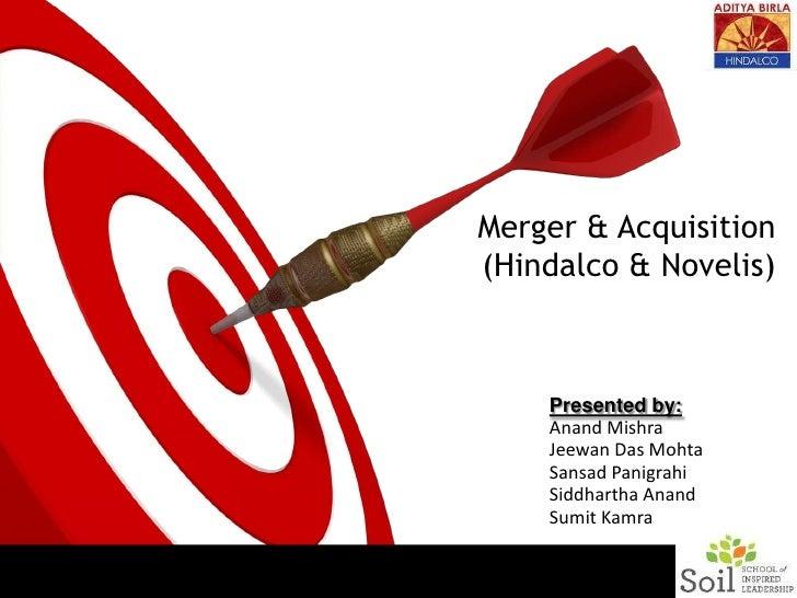 Merger & Acquisition (Hindalco & Novelis)<br />Presented by:<br />Anand Mishra<br />Jeewan Das Mohta<br />Sansad Panigrahi...