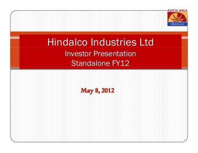 Hindalco Industries Ltd   Investor Presentation     Standalone FY12