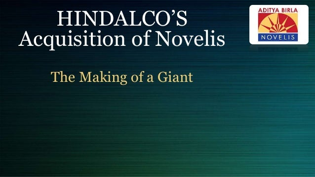 hindalco acquisition of novelis Hindalco's wholly owned subsidiary, novelis inc, today announced the signing of a definitive agreement to purchase aleris corporation, a global aluminium.