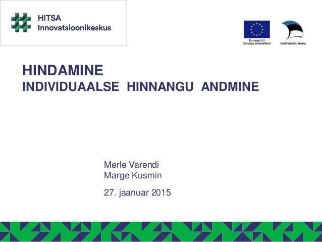 HINDAMINE INDIVIDUAALSE HINNANGU ANDMINE Merle Varendi Marge Kusmin 27. jaanuar 2015