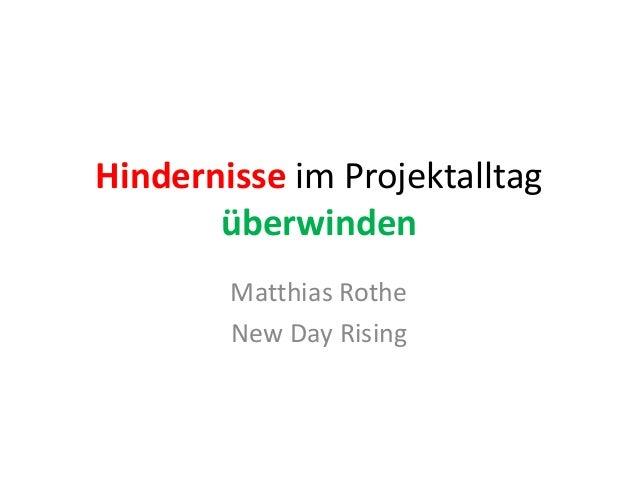Hindernisse im Projektalltag überwinden Matthias Rothe New Day Rising