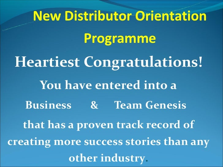 New Distributor Orientation           Programme Heartiest Congratulations!      You have entered into a   Business    &   ...