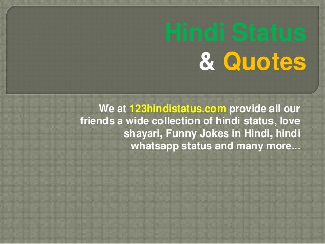 We at 123hindistatus.com provide all our friends a wide collection of hindi status, love shayari, Funny Jokes in Hindi, hi...