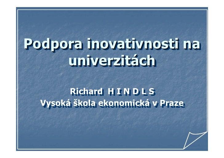 Podpora inovativnosti na Podpora inovativnosti na      univerzitách      univerzitách         Richard H I N D L S         ...
