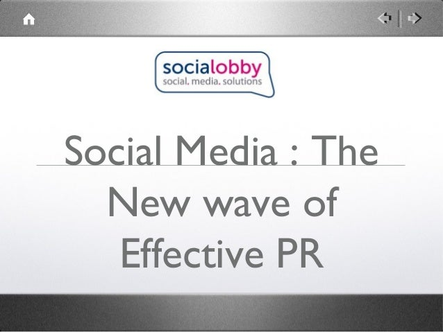 Social Media : The  New wave of   Effective PR
