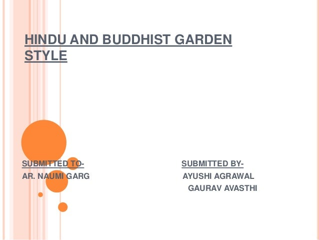 HINDU AND BUDDHIST GARDEN STYLE SUBMITTED TO- SUBMITTED BY- AR. NAUMI GARG AYUSHI AGRAWAL GAURAV AVASTHI