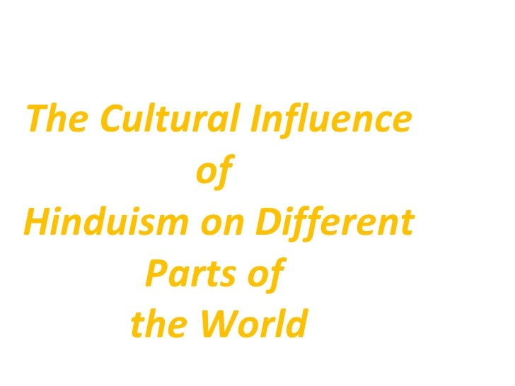 The Cultural Influence         ofHinduism on Different      Parts of     the World