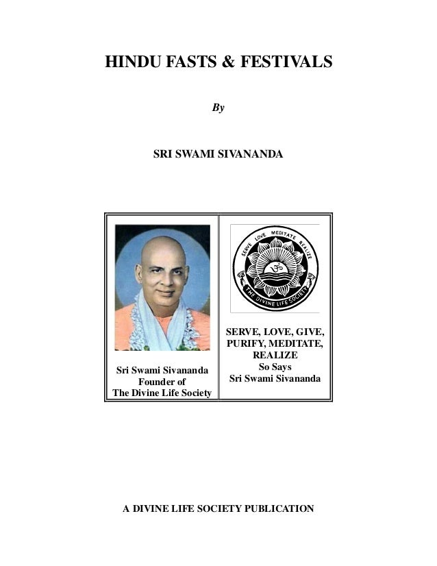 HINDU FASTS & FESTIVALS By SRI SWAMI SIVANANDA Sri Swami Sivananda Founder of The Divine Life Society SERVE, LOVE, GIVE, P...
