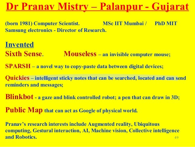 pranav mistry research papers Then we came across a ted talk by pranav mistry where he the information's are stored traditionally on a paper or a digital storage device.