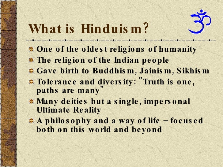 What is Hinduism?  <ul><li>One of the oldest religions of humanity </li></ul><ul><li>The religion of the Indian people </l...
