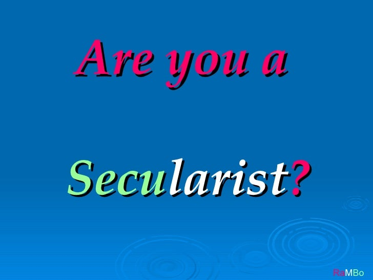Are you a  Secularist?               RaMBo