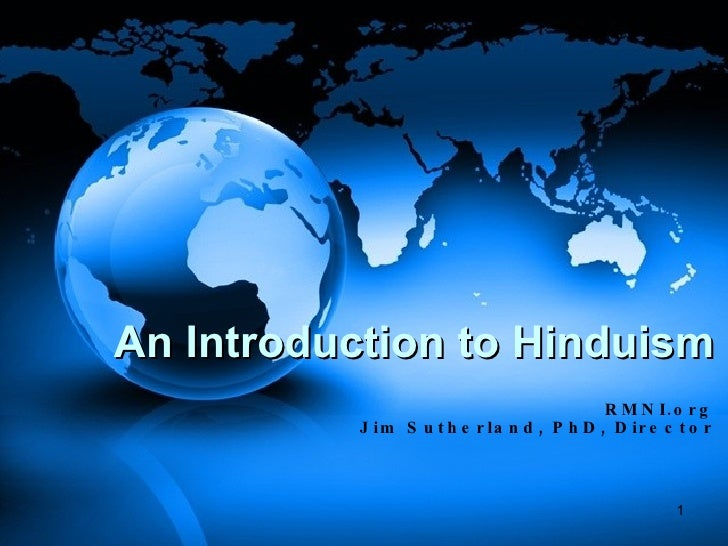 An Introduction to Hinduism RMNI.org Jim Sutherland, PhD, Director
