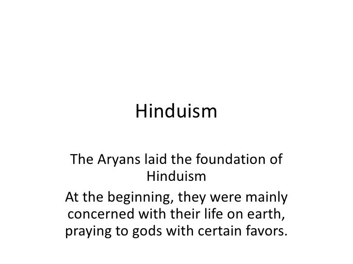 Hinduism<br />The Aryans laid the foundation of Hinduism<br />At the beginning, they were mainly concerned with their life...