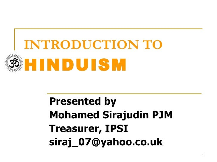 INTRODUCTION TO HINDUISM Presented by Mohamed Sirajudin PJM Treasurer, IPSI [email_address]
