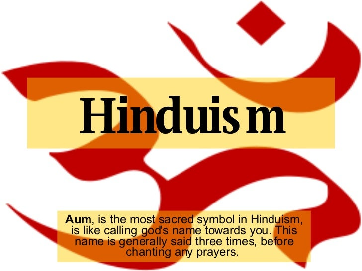 Hinduism Aum , is the most sacred symbol in Hinduism, is like calling god's name towards you. This name is generally said ...