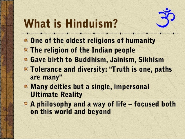 What is Hinduism? One of the oldest religions of humanity The religion of the Indian people Gave birth to Buddhism, Jainis...