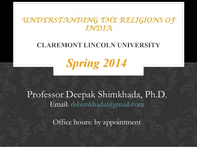 Spring 2014 Professor Deepak Shimkhada, Ph.D. Email: dshimkhada@gmail.com Office hours: by appointment