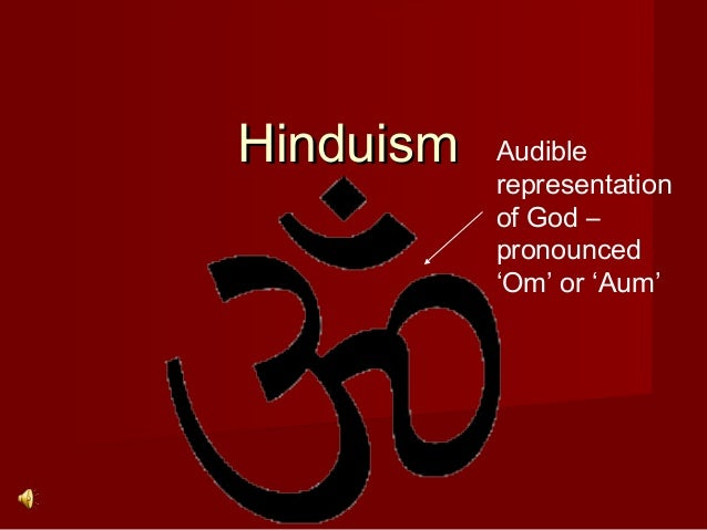 HinduismHinduism Audible representation of God – pronounced 'Om' or 'Aum'