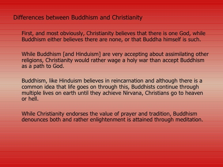 differences between christianity and buddhism essay Since so many american adults are converting from christianity to buddhism, it may be useful to compare the two we define buddhists do not share most of the core beliefs of historical christianity and many of the less critical beliefs accepted by some christians freefind search, lists of new essays.