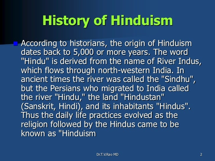 hinduism origins roots etc The origin of hinduism can be traced back 4000 years ago according to scholars, the word hindu was derived from the name of a river hinduism origins, roots etc.