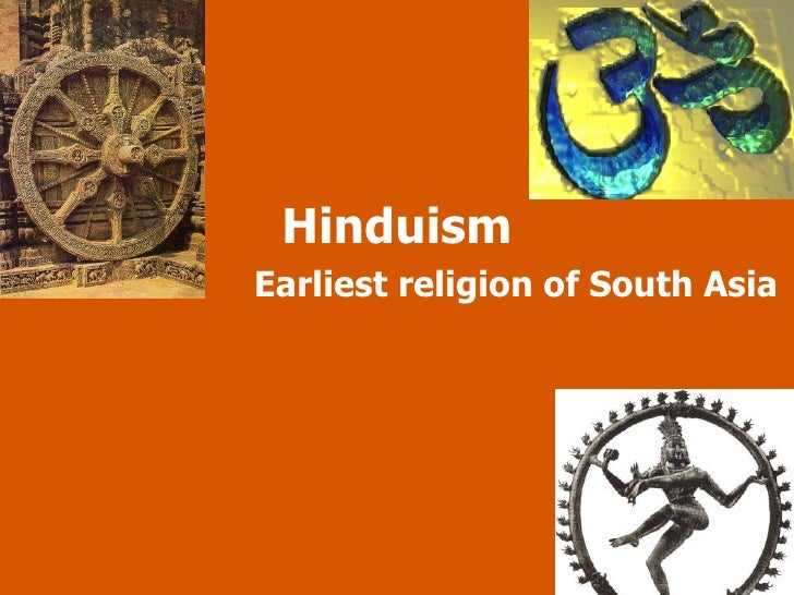 Hinduism Earliest religion of South Asia